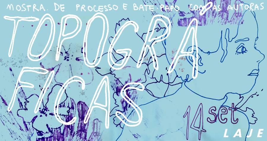 5ª (14/9) é dia de papo com Bárbara Malagoli, Paula Puiupo e Julia Balthazar sobre a criação de Topografias na Laje