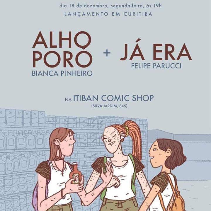 2ª (18/12) é dia de lançamento duplo em Curitiba: Alho-Poró, de Bianca Pinheiro, e Já Era, de Felipe Parucci