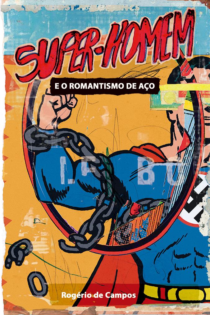 Leia o prefácio de Super-Homem e o Romantismo de Aço, o novo livro de Rogério de Campos