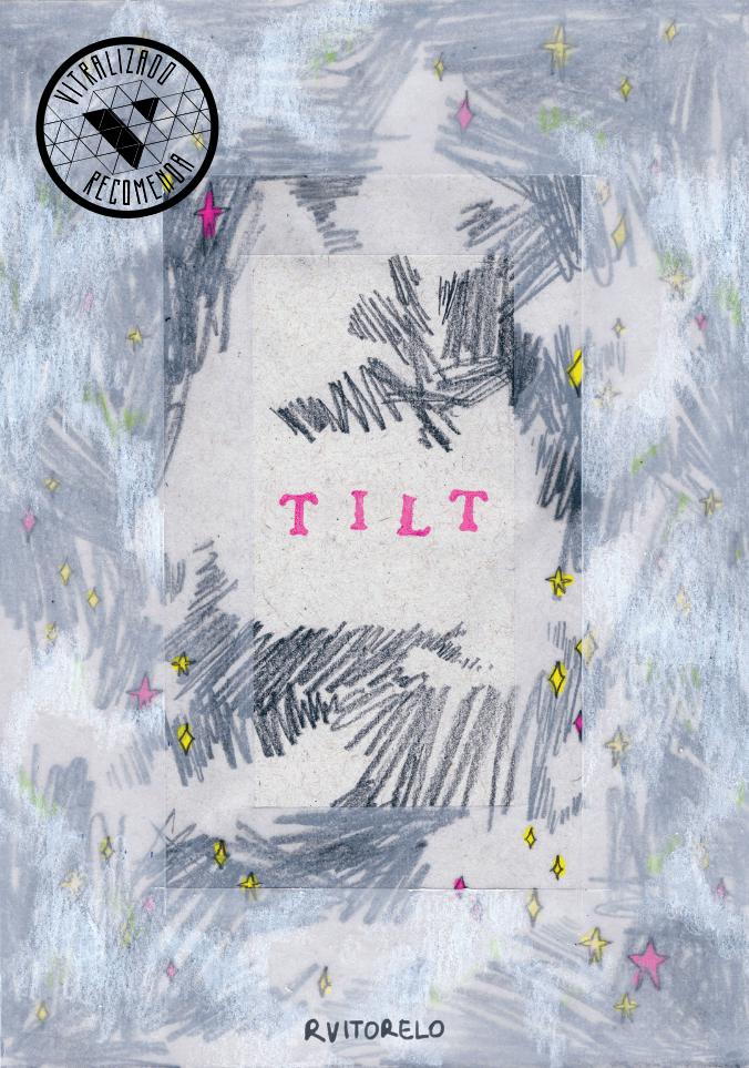 Vitralizado Recomenda #0023: TILT (independente), por Raquel Vitorelo