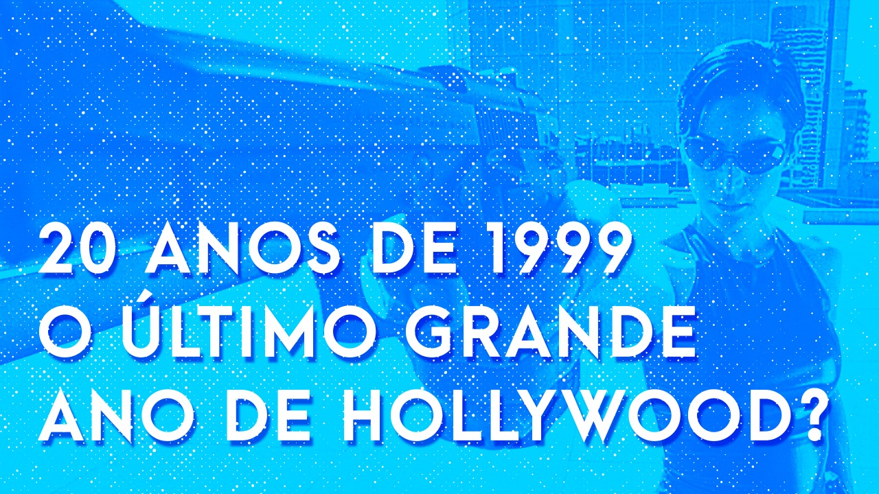 Escafandro Podcast: 20 anos de 1999 – O último grande ano de Hollywood?